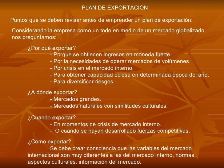 PLAN DE EXPORTACIÓNPuntos que se deben revisar antes de emprender un plan de exportación:Considerando la empresa como un t...