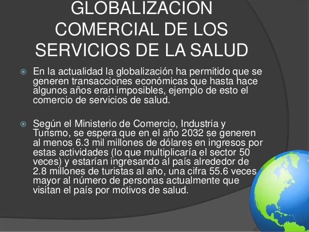 GLOBALIZACION  COMERCIAL DE LOS  SERVICIOS DE LA SALUD   En la actualidad la globalización ha permitido que se  generen t...