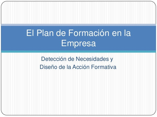 Detección de Necesidades y Diseño de la Acción Formativa El Plan de Formación en la Empresa