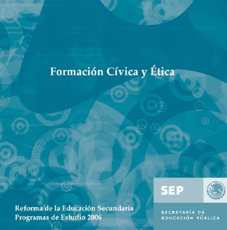 Formación Cívica y Ética     Programas de Estudio 2006