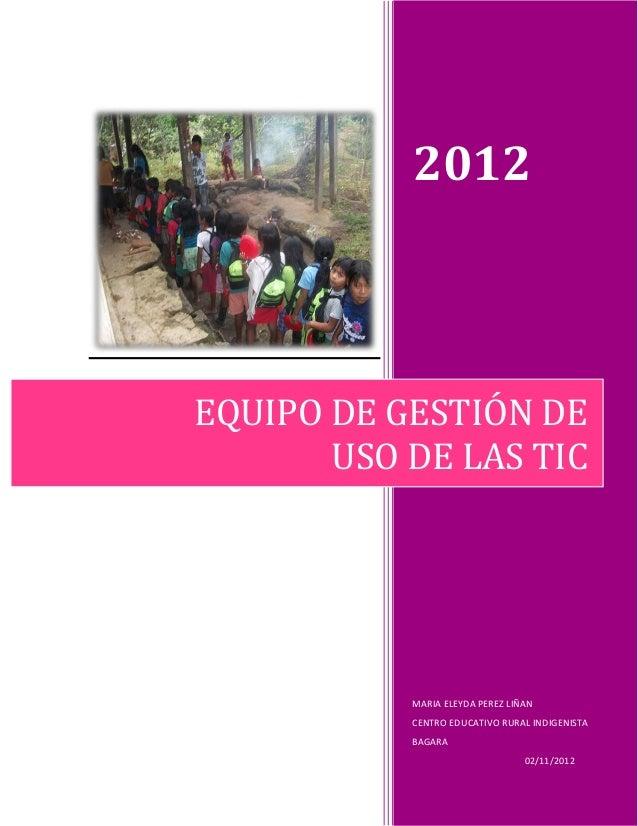 2012EQUIPO DE GESTIÓN DE       USO DE LAS TIC           MARIA ELEYDA PEREZ LIÑAN           CENTRO EDUCATIVO RURAL INDIGENI...