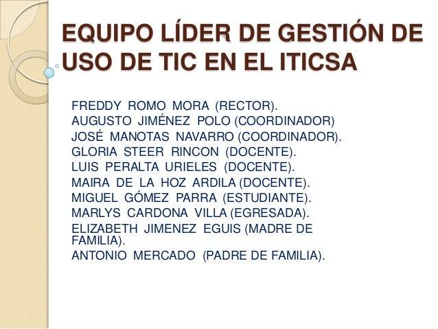 EQUIPO LÍDER DE GESTIÓN DEUSO DE TIC EN EL ITICSAFREDDY ROMO MORA (RECTOR).AUGUSTO JIMÉNEZ POLO (COORDINADOR)JOSÉ MANOTAS ...