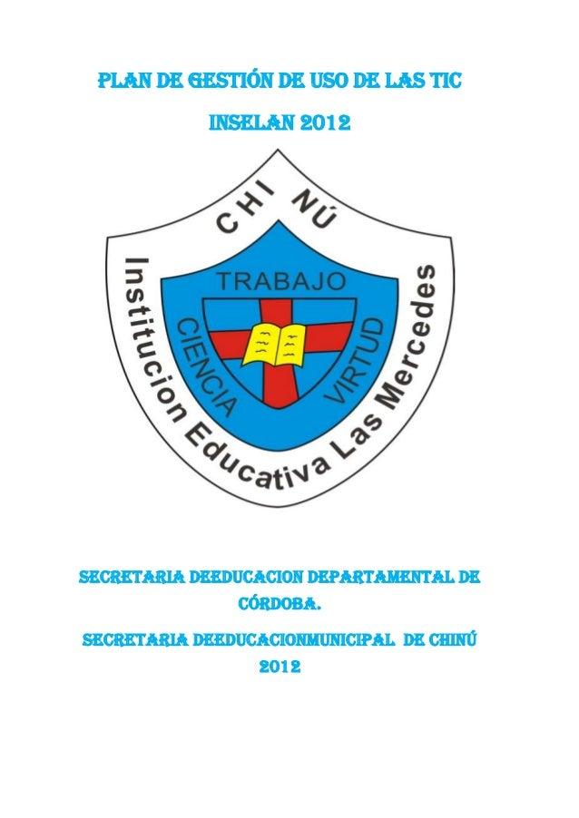 PLAN DE GESTIÓN DE USO DE LAS TIC            INSELAN 2012SECRETARIA DEEDUCACION DEPARTAMENTAL DE               CÓRDOBA.SEC...