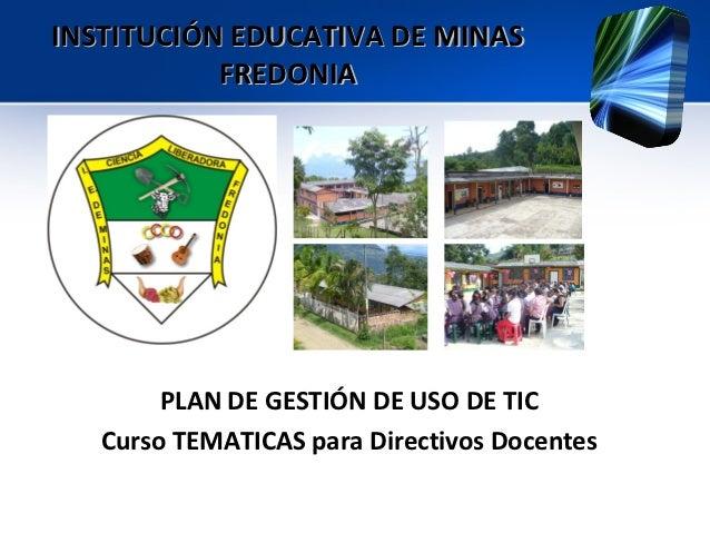 INSTITUCIÓN EDUCATIVA DE MINAS           FREDONIA        PLAN DE GESTIÓN DE USO DE TIC   Curso TEMATICAS para Directivos D...