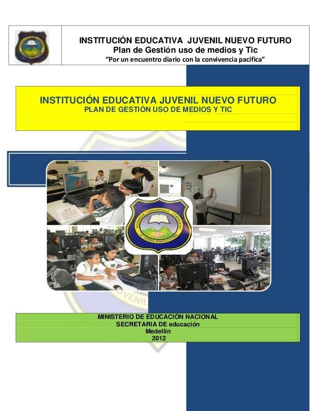 """INSTITUCIÓN EDUCATIVA JUVENIL NUEVO FUTURO             Plan de Gestión uso de medios y Tic            """"Por un encuentro di..."""