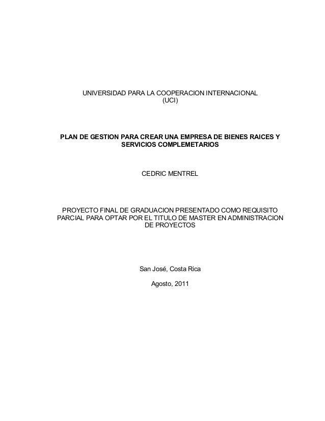 UNIVERSIDAD PARA LA COOPERACION INTERNACIONAL  (UCI)  PLAN DE GESTION PARA CREAR UNA EMPRESA DE BIENES RAICES Y  SERVICIOS...