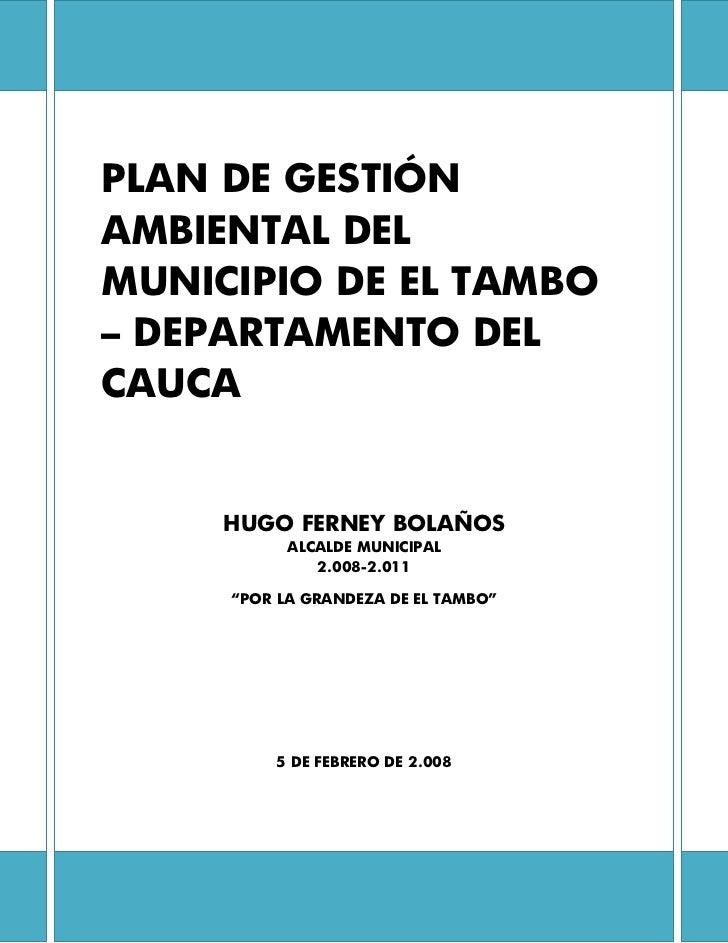 PLAN DE GESTIÓN AMBIENTAL DEL MUNICIPIO DE EL TAMBO – DEPARTAMENTO DEL CAUCA          HUGO FERNEY BOLAÑOS           ...