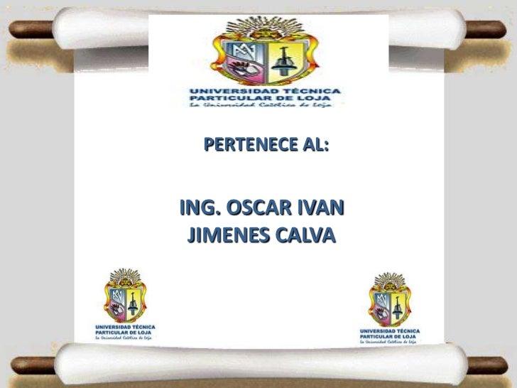 PERTENECE AL:ING. OSCAR IVAN JIMENES CALVA