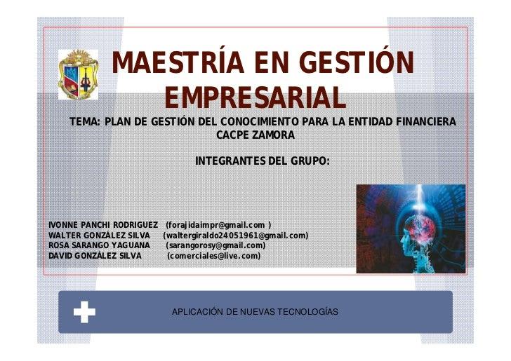 MAESTRÍA EN GESTIÓN                EMPRESARIAL    TEMA: PLAN DE GESTIÓN DEL CONOCIMIENTO PARA LA ENTIDAD FINANCIERA       ...