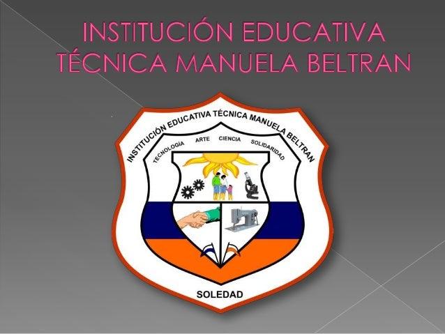 """   A la comunidad educativa de la Institución    Educativa Técnica """"Manuela Beltrán"""" de    Soledad, para quienes con much..."""