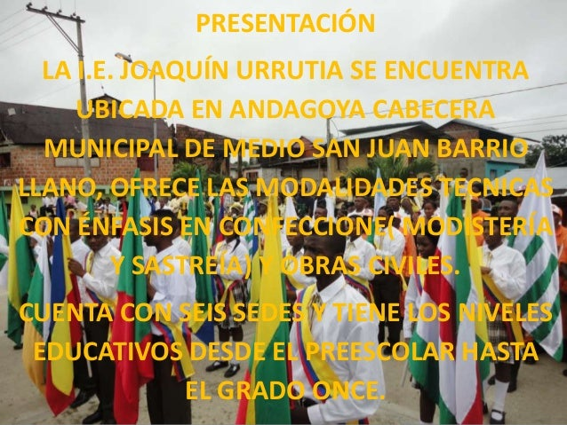 PRESENTACIÓN  LA I.E. JOAQUÍN URRUTIA SE ENCUENTRA     UBICADA EN ANDAGOYA CABECERA  MUNICIPAL DE MEDIOI SAN JUAN BARRIO  ...