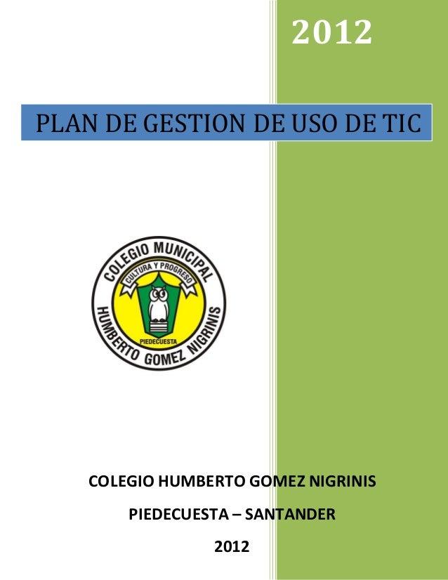 2012PLAN DE GESTION DE USO DE TIC    COLEGIO HUMBERTO GOMEZ NIGRINIS        PIEDECUESTA – SANTANDER                 2012