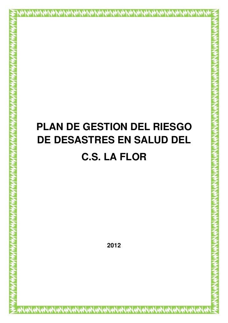 PLAN DE GESTION DEL RIESGODE DESASTRES EN SALUD DEL       C.S. LA FLOR           2012