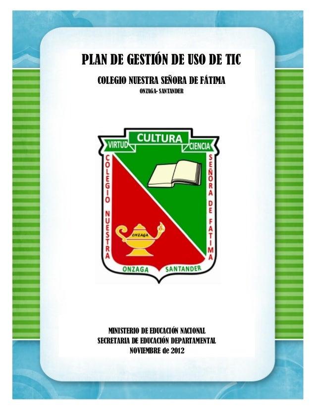 PLAN DE GESTIÓN DE USO DE TIC  COLEGIO NUESTRA SEÑORA DE FÁTIMA               ONZAGA- SANTANDER     MINISTERIO DE EDUCACIÓ...