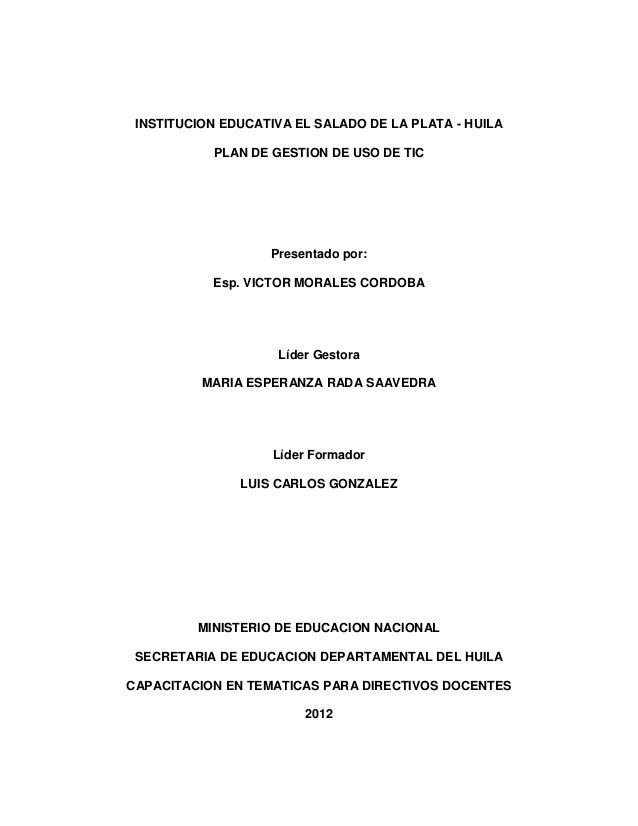 INSTITUCION EDUCATIVA EL SALADO DE LA PLATA - HUILA           PLAN DE GESTION DE USO DE TIC                   Presentado p...