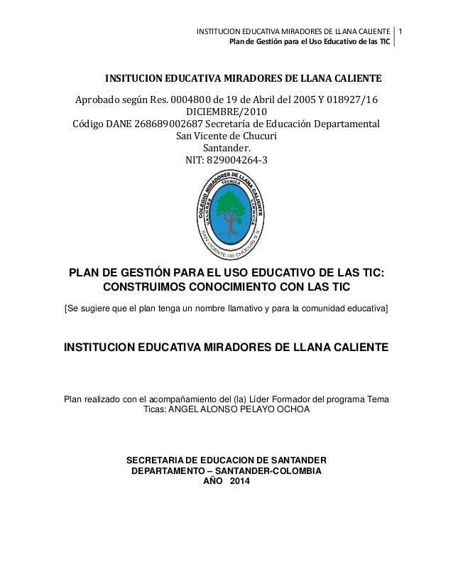INSTITUCION EDUCATIVA MIRADORES DE LLANA CALIENTE 1 Plan de Gestión para el Uso Educativo de las TIC  INSITUCION EDUCATIVA...