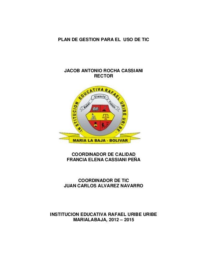 PLAN DE GESTION PARA EL USO DE TIC     JACOB ANTONIO ROCHA CASSIANI               RECTOR        COORDINADOR DE CALIDAD    ...