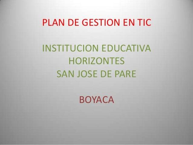 PLAN DE GESTION EN TICINSTITUCION EDUCATIVA      HORIZONTES   SAN JOSE DE PARE       BOYACA