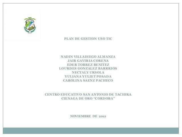PLAN DE GESTION USO TIC       NADIN VILLADIEGO ALMANZA          JAIR GAVIRIA CORENA          EDER TORREZ BENITEZ      LOUR...