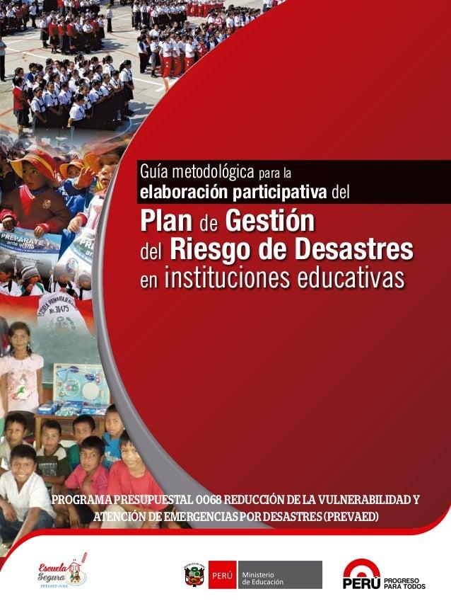 Guía metodológica para la elaboración participativa del Plan de Gestión del Riesgo de Desastres en instituciones educativa...