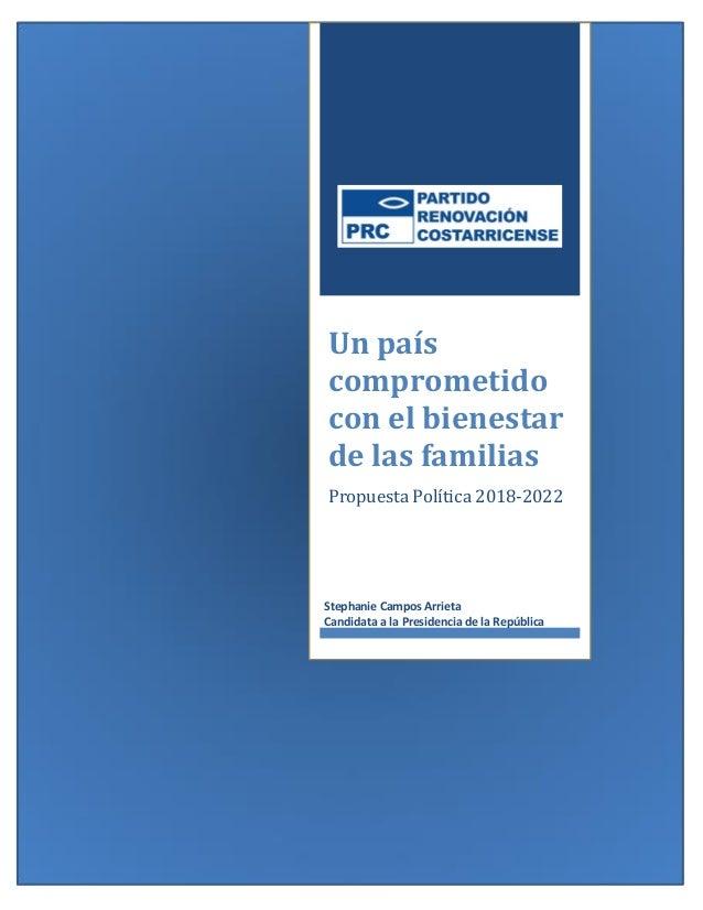 Un país comprometido con el bienestar de las familias Propuesta Política 2018-2022 Stephanie Campos Arrieta Candidata a la...