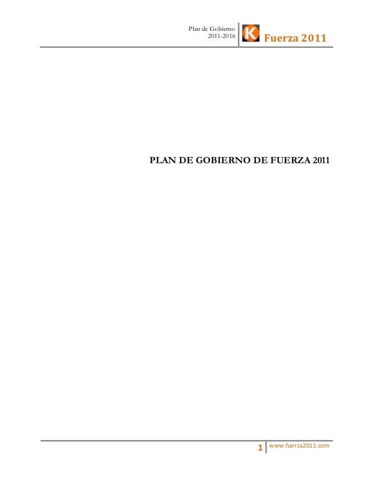 Plan de Gobierno             2011-2016                             Fuerza 2011PLAN DE GOBIERNO DE FUERZA 2011             ...