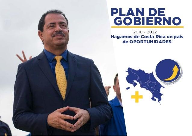 PLAN DE GOBIERNO 2018 - 2022 Hagamos de Costa Rica un país de OPORTUNIDADES