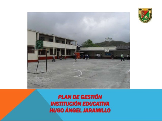 PLAN DE GESTIÓNINSTITUCIÓN EDUCATIVAHUGO ÁNGEL JARAMILLO