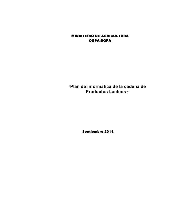 """MINISTERIO DE AGRICULTURA<br />OGPA-DGPA<br />""""Plan de informática de la cadena de Productos Lácteos.""""<br />Septiembre 201..."""