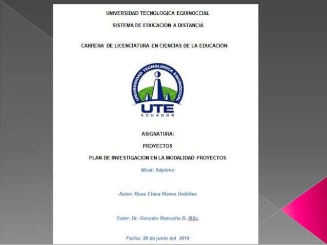 UTE Rosa Rivera Ordoñez , DR.Gonzalo Remache Plan de investigación en modalidad de proyectos