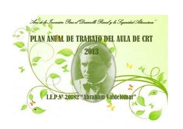 """""""Ano de la Inversión Para el Desarrollo Rural y la Seguridad Alimentaria""""  PLAN ANUAL DE TRABAJO DEL AULA DE CRT 2013  I.E..."""