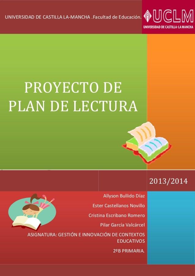 UNIVERSIDAD DE CASTILLA LA-MANCHA .Facultad de Educación.  PROYECTO DE PLAN DE LECTURA  2013/2014 Allyson Bullido Díaz Est...