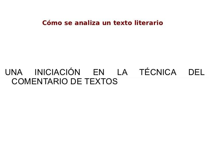 Cómo se analiza un texto literarioUNA INICIACIÓN EN LA             TÉCNICA   DEL COMENTARIO DE TEXTOS