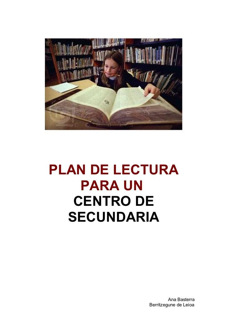PLAN DE LECTURA    PARA UN   CENTRO DE  SECUNDARIA                    Ana Basterra           Berritzegune de Leioa