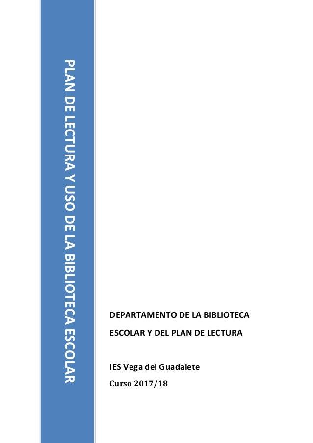 DEPARTAMENTO DE LA BIBLIOTECA ESCOLAR Y DEL PLAN DE LECTURA IES Vega del Guadalete Curso 2017/18 PLANDELECTURAYUSODELABIBL...