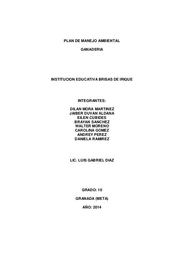 PLAN DE MANEJO AMBIENTAL  GANADERIA  INSTITUCION EDUCATIVA BRISAS DE IRIQUE  INTEGRANTES:  DILAN MORA MARTINEZ  JAIBER DUV...