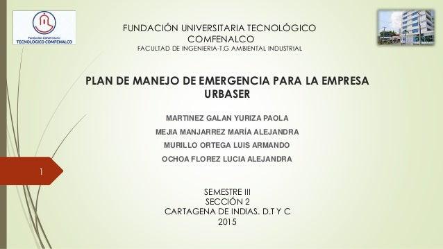 PLAN DE MANEJO DE EMERGENCIA PARA LA EMPRESA URBASER MARTINEZ GALAN YURIZA PAOLA MEJIA MANJARREZ MARÍA ALEJANDRA MURILLO O...
