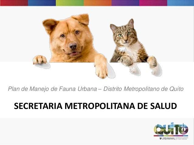 Plan de Manejo de Fauna Urbana – Distrito Metropolitano de Quito SECRETARIA METROPOLITANA DE SALUD