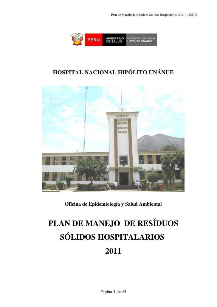 Plan de Manejo de Residuos Sólidos Hospitalarios 2011 - HNHUHOSPITAL NACIONAL HIPÓLITO UNÁNUE   Oficina de Epidemiología y...