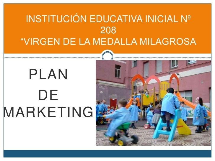 """INSTITUCIÓN EDUCATIVA INICIAL Nº                208 """"VIRGEN DE LA MEDALLA MILAGROSA  PLAN   DEMARKETING"""