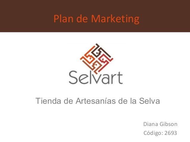 Plan de MarketingTienda de Artesanías de la Selva                           Diana Gibson                           Código:...