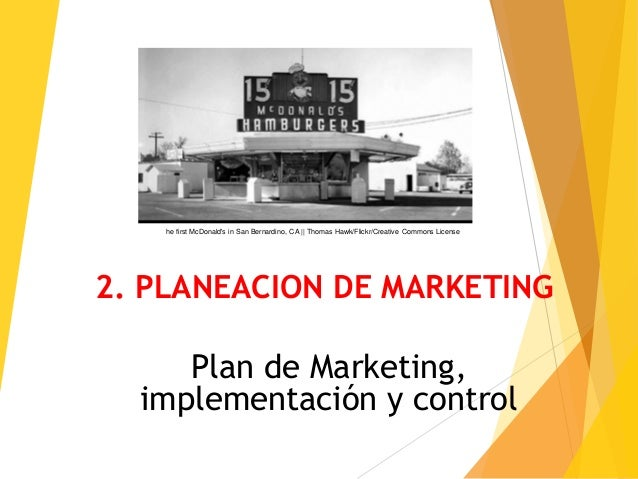 2. PLANEACION DE MARKETING Plan de Marketing, implementación y control he first McDonald's in San Bernardino, CA    Thomas...