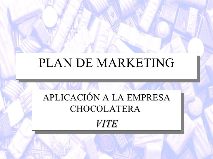 PLAN DE MARKETING APLICACIÓN A LA EMPRESA CHOCOLATERA  VITE