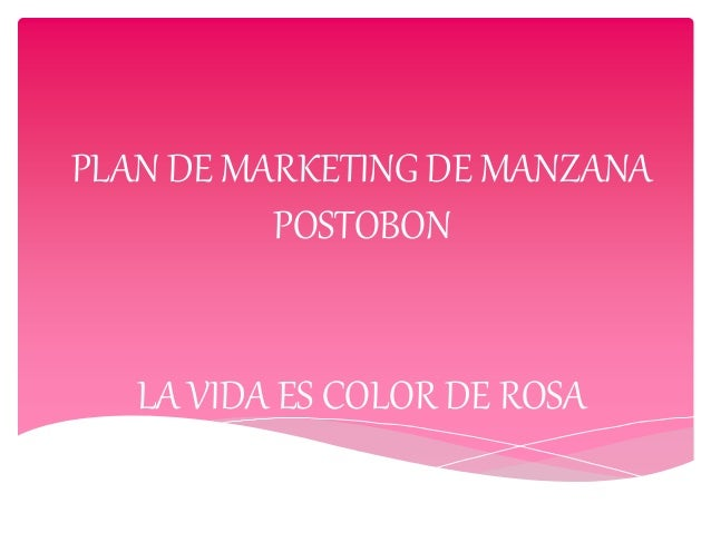 PLAN DE MARKETING DE MANZANA POSTOBON LA VIDA ES COLOR DE ROSA