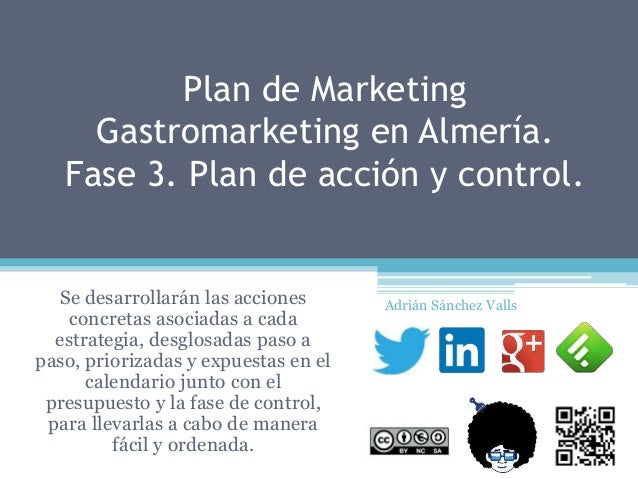 Plan de Marketing Gastromarketing en Almería. Fase 3. Plan de acción y control. Se desarrollarán las acciones concretas as...