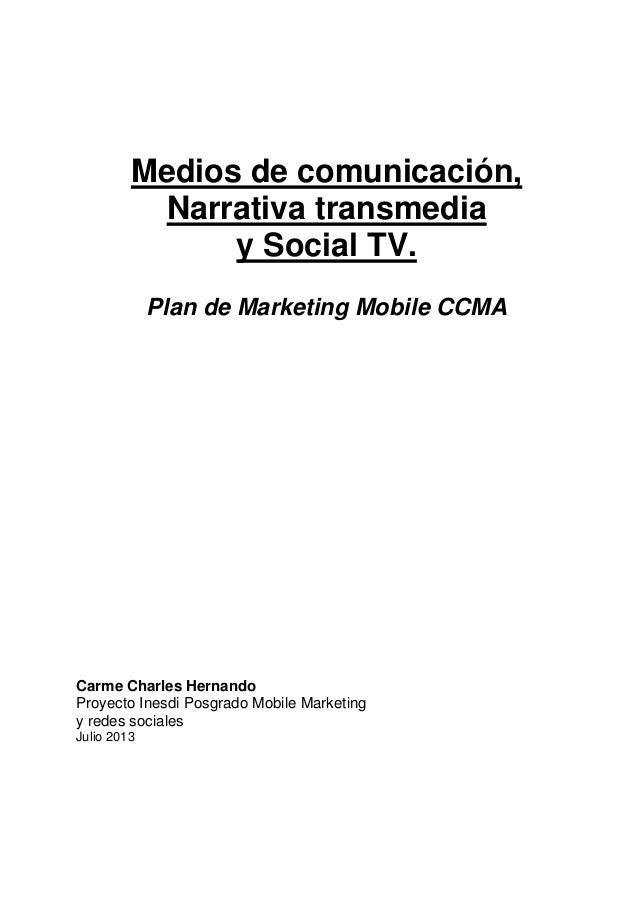 Medios de comunicación, Narrativa transmedia y Social TV. Plan de Marketing Mobile CCMA  Carme Charles Hernando Proyecto I...