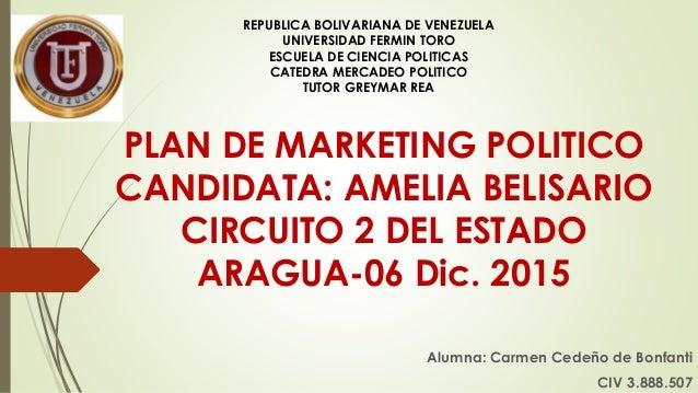 PLAN DE MARKETING POLITICO CANDIDATA: AMELIA BELISARIO CIRCUITO 2 DEL ESTADO ARAGUA-06 Dic. 2015 Alumna: Carmen Cedeño de ...
