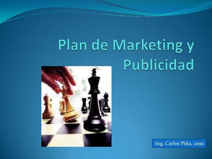Plan de Marketing y Publicidad<br />Ing. Carlos Piña, 2010<br />
