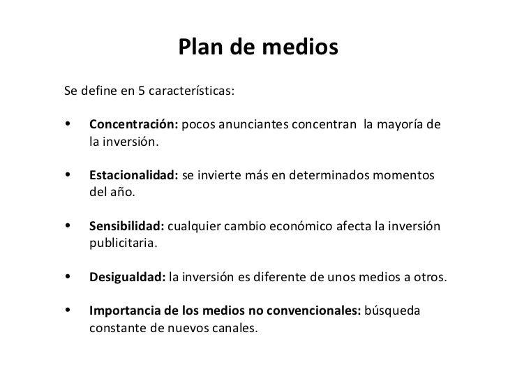 Plan de medios <ul><li>Se define en 5 características: </li></ul><ul><li>Concentración:  pocos anunciantes concentran  la ...
