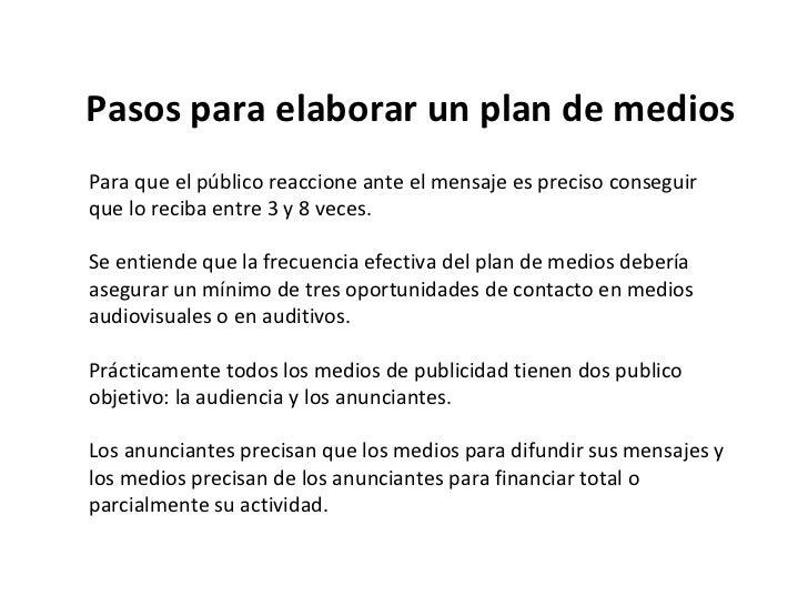 Pasos para elaborar un plan de medios Para que el público reaccione ante el mensaje es preciso conseguir  que lo reciba en...